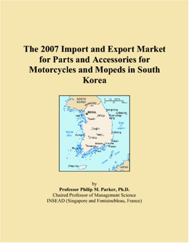 9780546277104: The 2007 Import and Export Market for Parts and Accessories for Motorcycles and Mopeds in South Korea