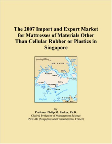 9780546282825: The 2007 Import and Export Market for Mattresses of Materials Other Than Cellular Rubber or Plastics in Singapore