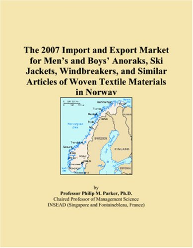 9780546284423: The 2007 Import and Export Market for Men's and Boys' Anoraks, Ski Jackets, Windbreakers, and Similar Articles of Woven Textile Materials in Norway