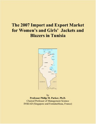 9780546289534: The 2007 Import and Export Market for Women's and Girls' Jackets and Blazers in Tunisia
