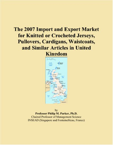 9780546297515: The 2007 Import and Export Market for Knitted or Crocheted Jerseys, Pullovers, Cardigans, Waistcoats, and Similar Articles in United Kingdom