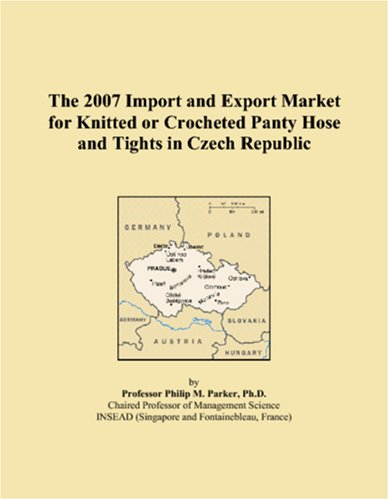 9780546299816: The 2007 Import and Export Market for Knitted or Crocheted Panty Hose and Tights in Czech Republic