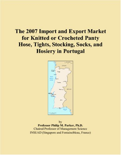 9780546301700: The 2007 Import and Export Market for Knitted or Crocheted Panty Hose, Tights, Stocking, Socks, and Hosiery in Portugal