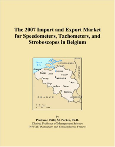 9780546310535: The 2007 Import and Export Market for Speedometers, Tachometers, and Stroboscopes in Belgium