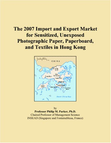 9780546310917: The 2007 Import and Export Market for Sensitized, Unexposed Photographic Paper, Paperboard, and Textiles in Hong Kong