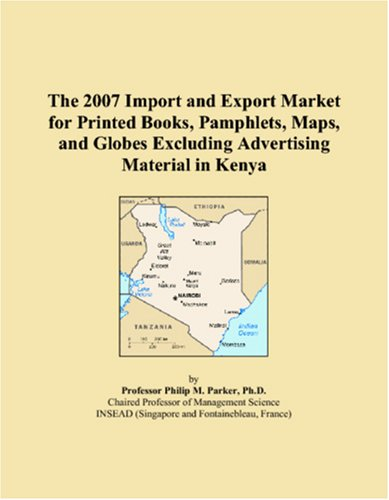 9780546321371: The 2007 Import and Export Market for Printed Books, Pamphlets, Maps, and Globes Excluding Advertising Material in Kenya
