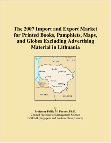 9780546321395: The 2007 Import and Export Market for Printed Books, Pamphlets, Maps, and Globes Excluding Advertising Material in Lithuania