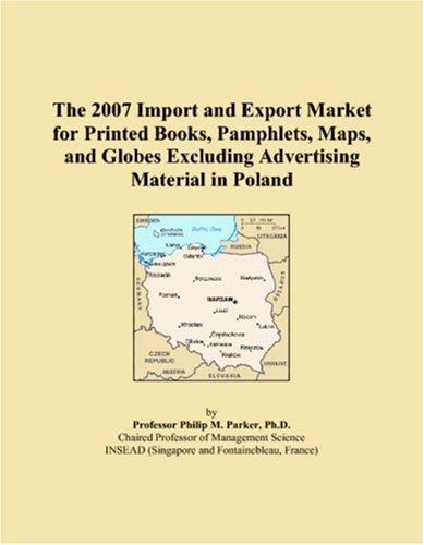 9780546321470: The 2007 Import and Export Market for Printed Books, Pamphlets, Maps, and Globes Excluding Advertising Material in Poland