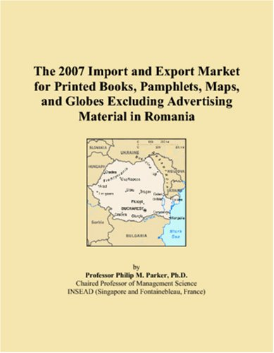 9780546321494: The 2007 Import and Export Market for Printed Books, Pamphlets, Maps, and Globes Excluding Advertising Material in Romania