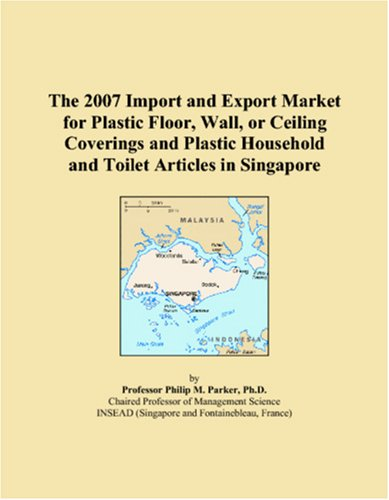 9780546324839: The 2007 Import and Export Market for Plastic Floor, Wall, or Ceiling Coverings and Plastic Household and Toilet Articles in Singapore