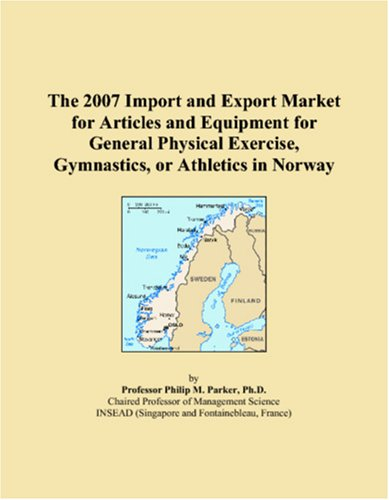 9780546332377: The 2007 Import and Export Market for Articles and Equipment for General Physical Exercise, Gymnastics, or Athletics in Norway