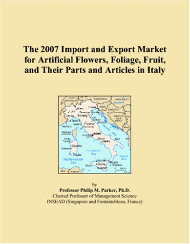 9780546335873: The 2007 Import and Export Market for Artificial Flowers, Foliage, Fruit, and Their Parts and Articles in Italy