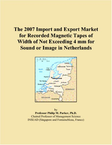9780546337365: The 2007 Import and Export Market for Recorded Magnetic Tapes of Width of Not Exceeding 4 mm for Sound or Image in Netherlands