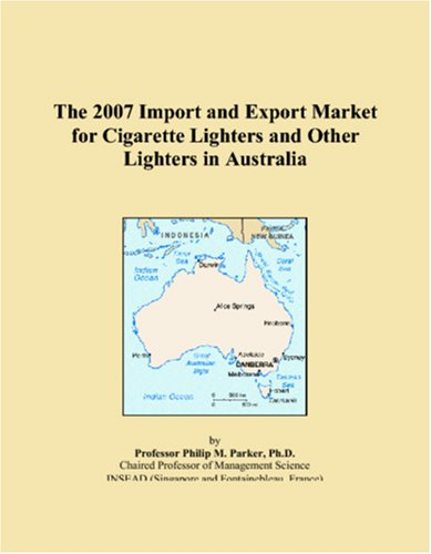 9780546339048: The 2007 Import and Export Market for Cigarette Lighters and Other Lighters in Australia