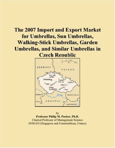 9780546339970: The 2007 Import and Export Market for Umbrellas, Sun Umbrellas, Walking-Stick Umbrellas, Garden Umbrellas, and Similar Umbrellas in Czech Republic