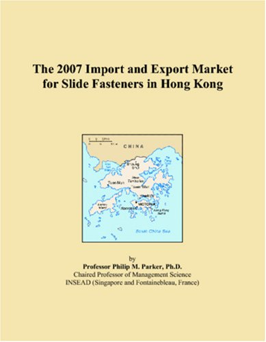 9780546342277: The 2007 Import and Export Market for Slide Fasteners in Hong Kong