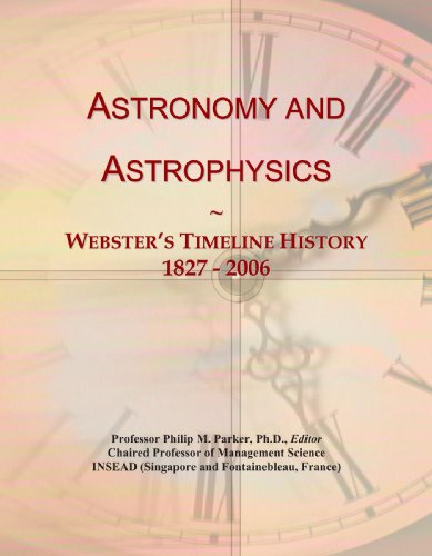 9780546680478: Astronomy and Astrophysics: Webster's Timeline History, 1827 - 2006