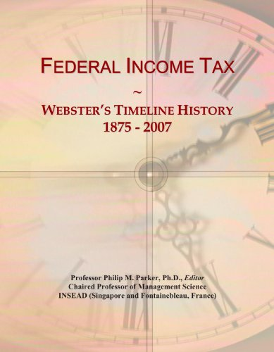 9780546693188: Federal Income Tax: Webster's Timeline History, 1875 - 2007