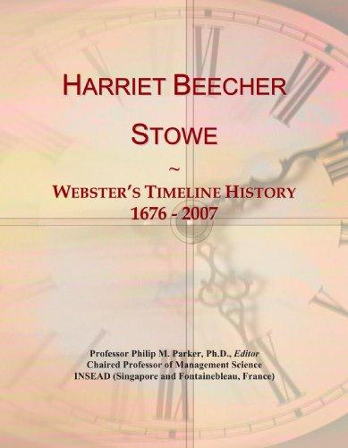 9780546700275: Harriet Beecher Stowe: Webster's Timeline History, 1676 - 2007