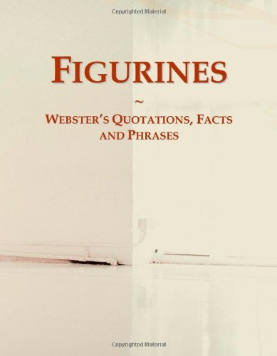 Figurines: Webster's Quotations, Facts and Phrases: International, Icon Group