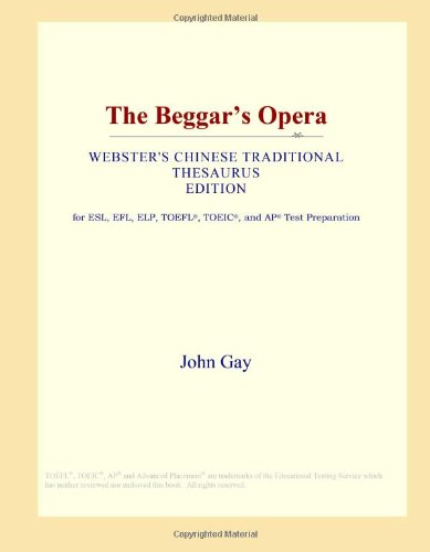 9780546811568: The Beggar's Opera (Webster's Chinese Traditional Thesaurus Edition)