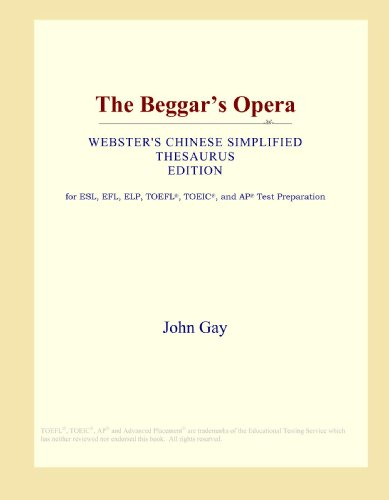 9780546837414: The Beggar's Opera (Webster's Chinese Simplified Thesaurus Edition)
