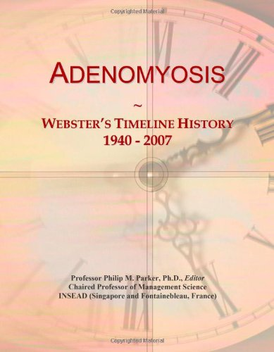 9780546857696: Adenomyosis: Webster's Timeline History, 1940 - 2007