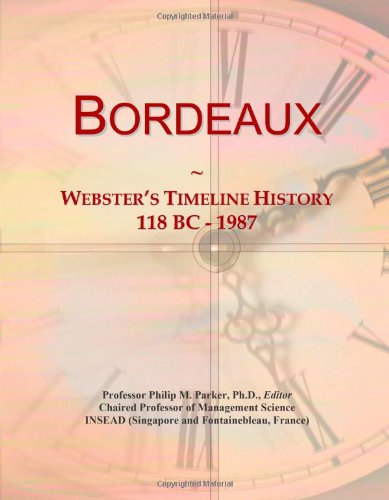 9780546869354: Bordeaux: Webster's Timeline History, 118 BC - 1987