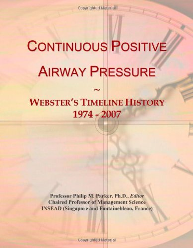 9780546874426: Continuous Positive Airway Pressure: Webster's Timeline History, 1974 - 2007