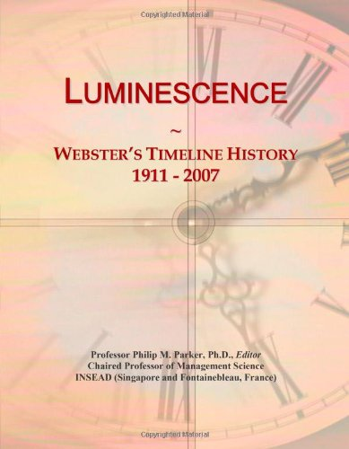 9780546883251: Luminescence: Webster's Timeline History, 1911 - 2007