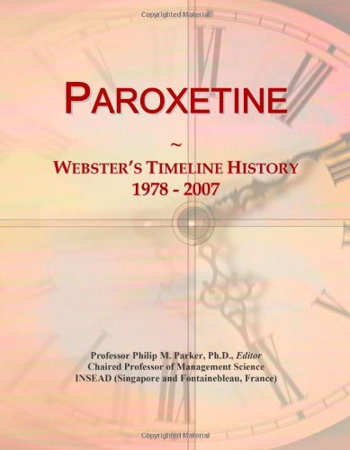 9780546888485: Paroxetine: Webster's Timeline History, 1978 - 2007