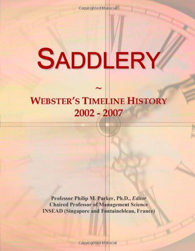9780546897715: Saddlery: Webster's Timeline History, 2002 - 2007
