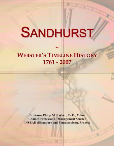 Sandhurst: Webster's Timeline History, 1761 - 2007: Icon Group International