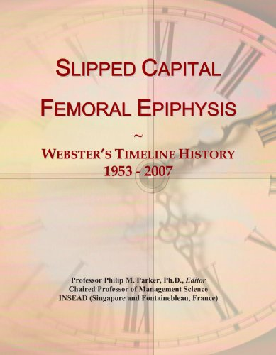 Slipped Capital Femoral Epiphysis: Webster's Timeline History, 1953 - 2007: Icon Group ...