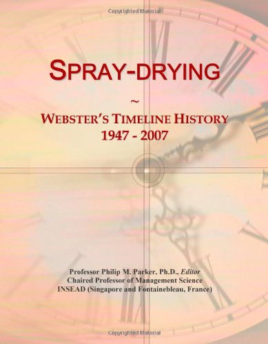 9780546905182: Spray-drying: Webster's Timeline History, 1947 - 2007