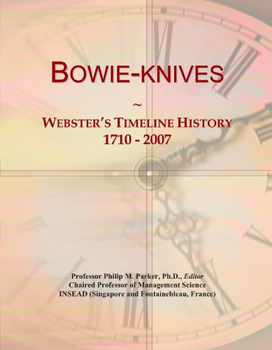 Bowie-knives: Webster's Timeline History, 1710 - 2007: Icon Group International