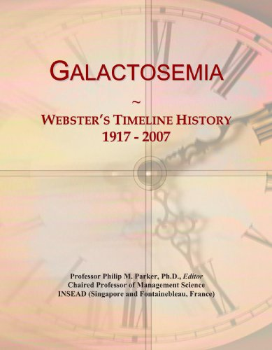 9780546979930: Galactosemia: Webster's Timeline History, 1917 - 2007