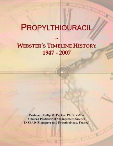 9780546989434: Propylthiouracil: Webster's Timeline History, 1947 - 2007
