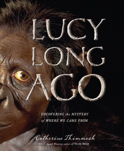 Lucy Long Ago: Uncovering the Mystery of Where We Came From: Thimmesh, Catherine