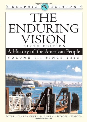 The Enduring Vision: A History of the American People, Dolphin Edition, Volume II: Since 1865 (0547052189) by Boyer, Paul S.; Clark, Clifford E.; Kett, Joseph F.; Salisbury, Neal; Sitkoff, Harvard