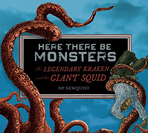 9780547076782: Here There Be Monsters: The Legendary Kraken and the Giant Squid