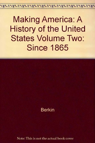 Making America: A History of the United States Volume Two: Since 1865: U