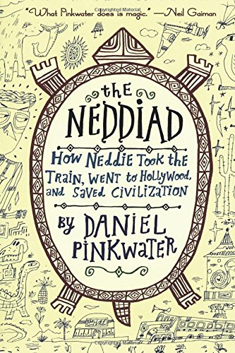 9780547133676: The Neddiad: How Neddie Took the Train, Went to Hollywood, and Saved Civilization
