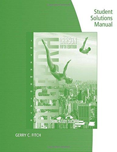 Student Solutions Manual for Larson's Larson/Hostetler's Intermediate Algebra, 5th (0547140193) by Larson, Ron; Hostetler, Robert P.
