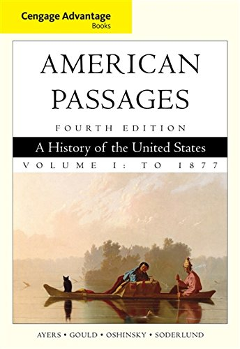 Cengage Advantage Books: American Passages: A History in the United States, Volume I: To 1877: ...