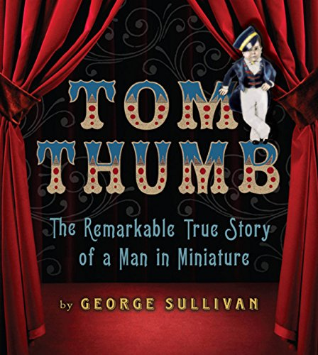 9780547182032: Tom Thumb: The Remarkable True Story of a Man in Miniature