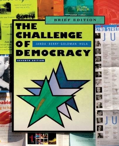 The Challenge of Democracy: American Government in a Global World, Brief Edition (0547216319) by Janda, Kenneth; Berry, Jeffrey M.; Goldman, Jerry; Hula, Kevin W.