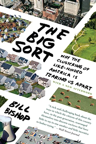 9780547237725: The Big Sort: Why the Clustering of Like-Minded America is Tearing Us Apart