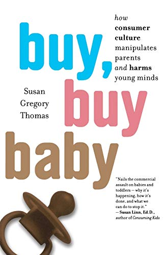 9780547237954: Buy, Buy Baby: How Consumer Culture Manipulates Parents and Harms Young Minds