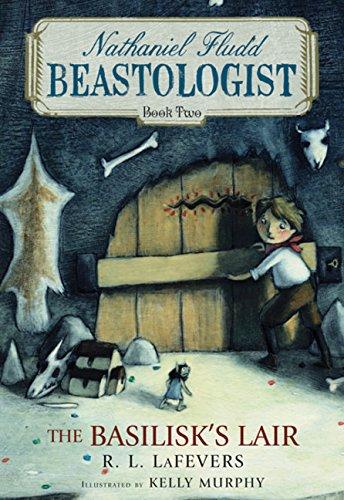The Basilisk's Lair (2) (Nathaniel Fludd, Beastologist): LaFevers, R. L.;